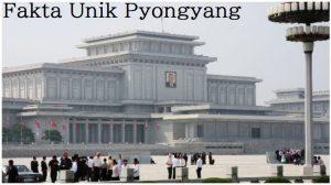 Fakta Unik Pyongyang
